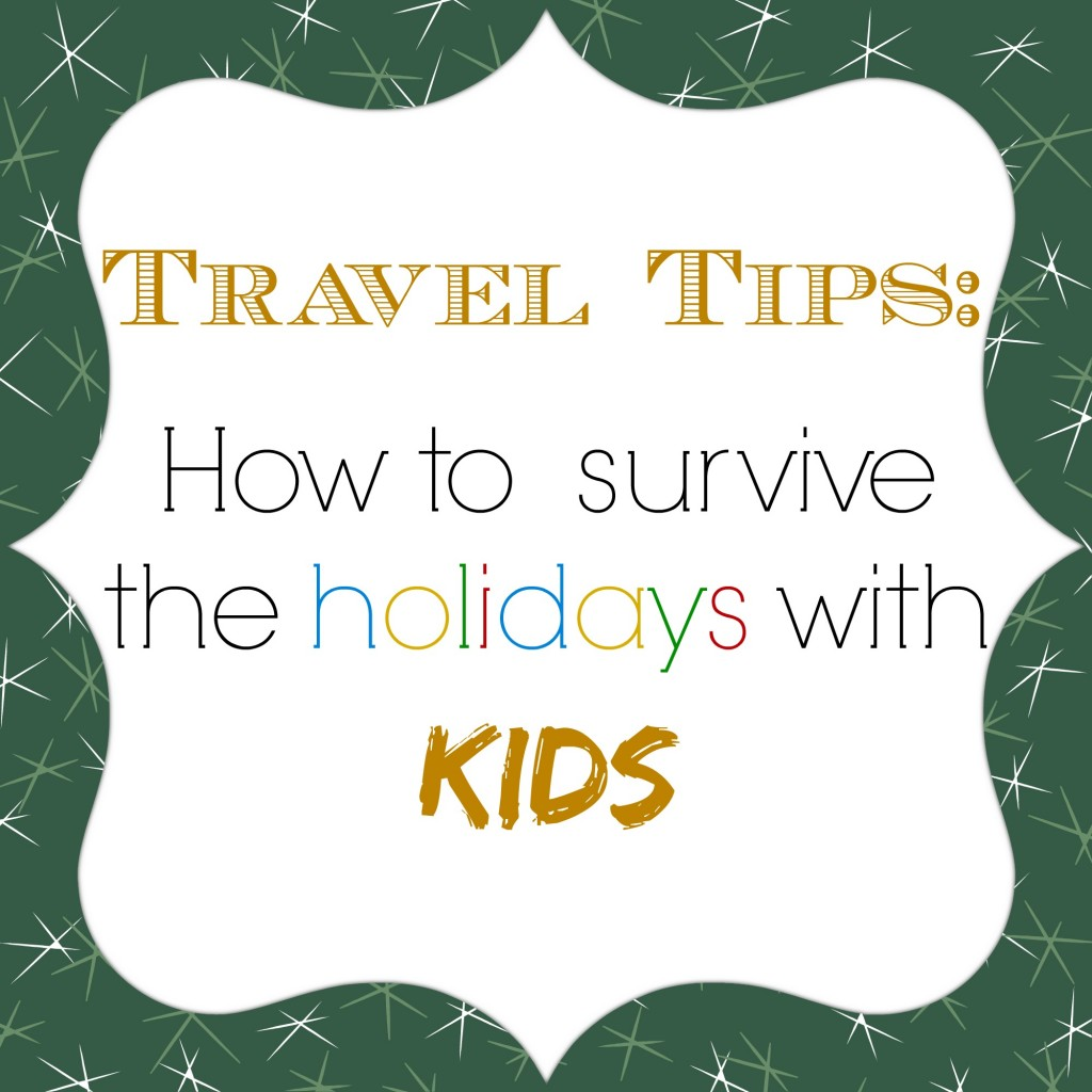 Travel Tips How to survive the holidays with kids