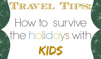 How to survive the holidays with kids – travel tips from Safety1st