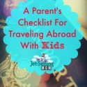 A parent's checklist for traveling abroad with kids #travel #traveltips #familytravel