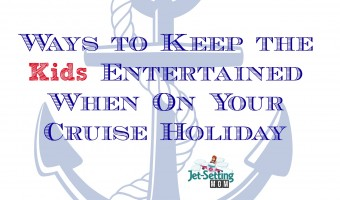 Ways to Keep the Kids Entertained When On Your Cruise Holiday! #cruising #travel #familytravel #cruise #cruisingwithkids