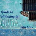 A Guide to Holidaying in Cuba with the Kids #travel #familytravel #cuba #traveltips