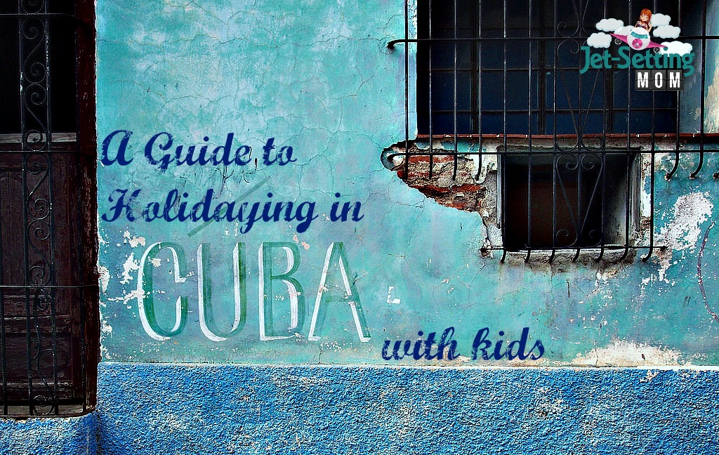 A Guide to holidaying in Cuba with kids