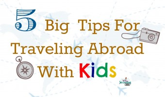 5 Tips For Traveling Abroad With Kids